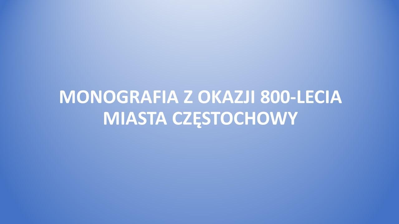 MONOGRAFIA Z OKAZJI 800-LECIA MIASTA CZĘSTOCHOWY – WSPÓLNE WYDANIE – ZAPRASZAMY DO WSPÓŁPRACY